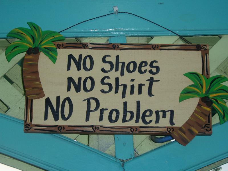 MEN-NO SHOES,NO SHIRT,NO PROBLEM WOMEN- NO SHOES